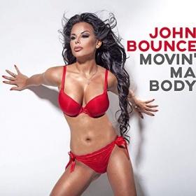 JOHN BOUNCE - MOVIN' MA BODY